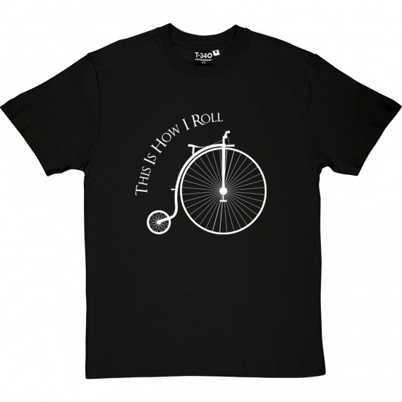 This Is How I Roll: Penny Farthing T-Shirt