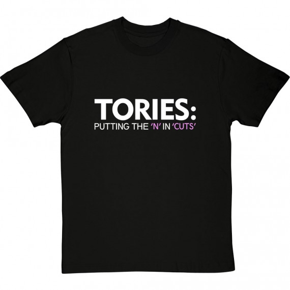 Tories: Putting The 'N' In 'Cuts' T-Shirt
