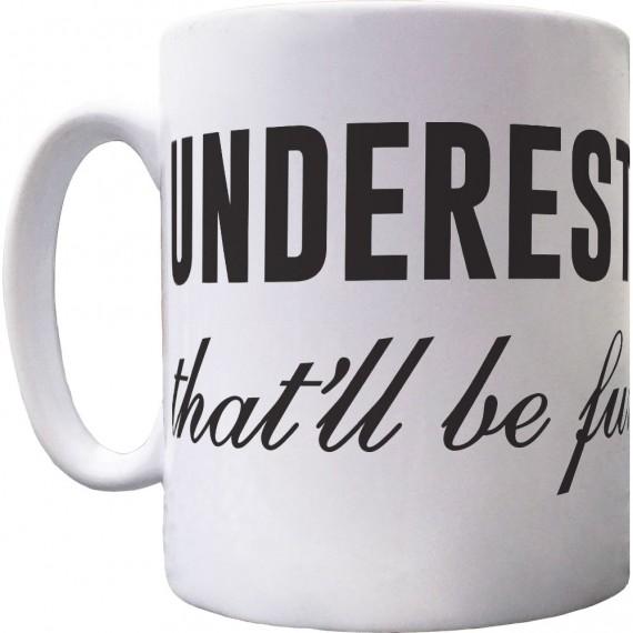 Underestimate Me. That'll Be Fun Ceramic Mug