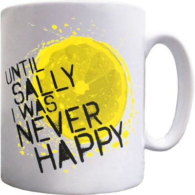 Until Sally I Was Never Happy Ceramic Mug