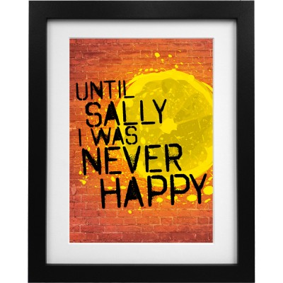 Until Sally I Was Never Happy Art Print
