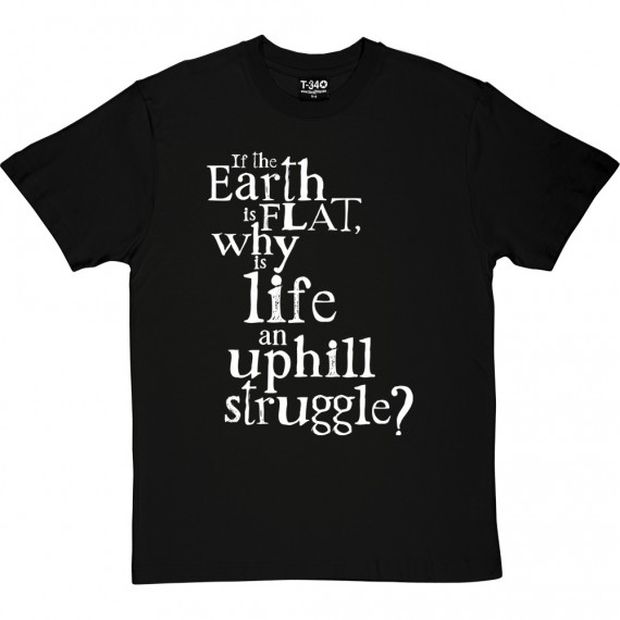Why Is Life An Uphill Struggle? T-Shirt
