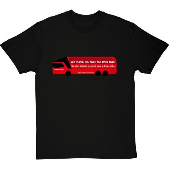 We Have No Fuel For This Bus (Brexit Bus) T-Shirt