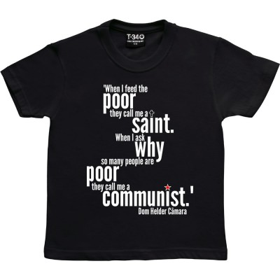 """""""When I Feed The Poor They Call Me A Saint..."""""""