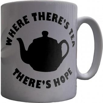 Where There's Tea There's Hope Ceramic Mug