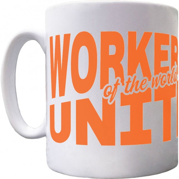 Workers of the World Unite Ceramic Mug
