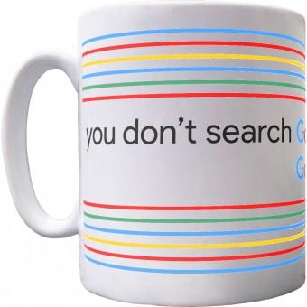 You Don't Search Google... Google Searches You Mug