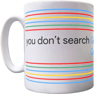 You Don't Search Google... Google Searches You Mug