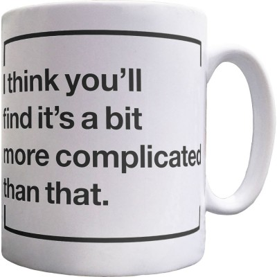I Think You'll Find It's A Bit More Complicated Than That Ceramic Mug