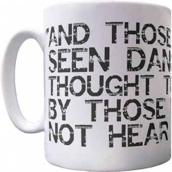 """And Those Who Were Seen Dancing"" Ceramic Mug"
