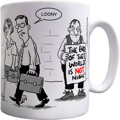The End Of The World Is NOT Nigh! Ceramic Mug