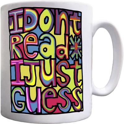 I Don't Read, I Just Guess Ceramic Mug