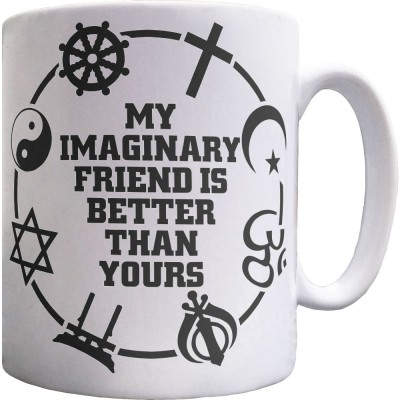 My Imaginary Friend Is Better Than Yours Ceramic Mug