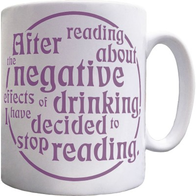 After Reading About The Negative Effects Of Drinking.... I Have Decided To Stop Reading Ceramic Mug