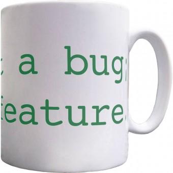 It's Not A Bug; It's A Feature Ceramic Mug