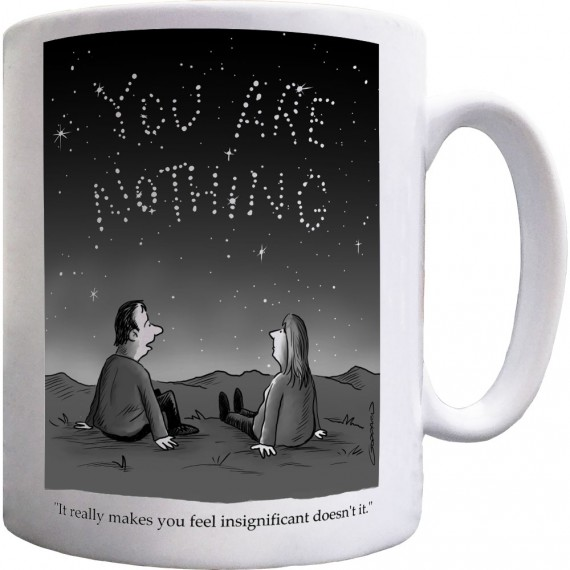 """It Really Makes You Feel Insignificant"" Ceramic Mug"