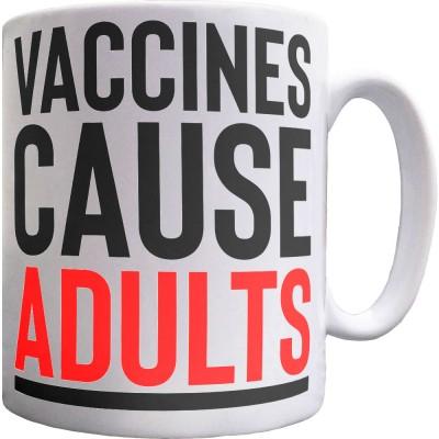 Vaccines Cause Adults Ceramic Mug