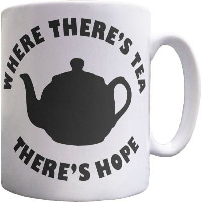Where There's Tea There's Hope Ceramic Mug
