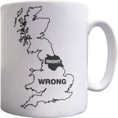 Yorkshire Right, Everywhere Else Wrong Ceramic Mug