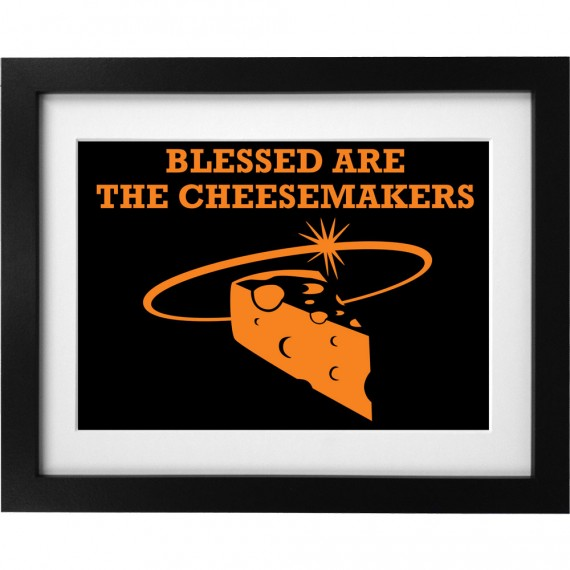 Blessed Are The Cheesemakers Art Print