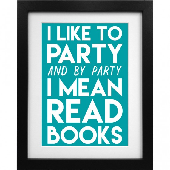 I Like To Party (and by party I mean read books) Art Print
