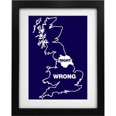 Yorkshire Right, Everywhere Else Wrong Art Print