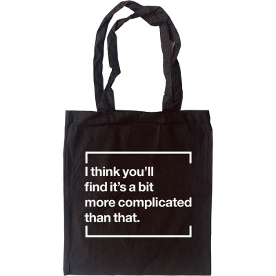 I Think You'll Find It's A Bit More Complicated Than That Tote Bag