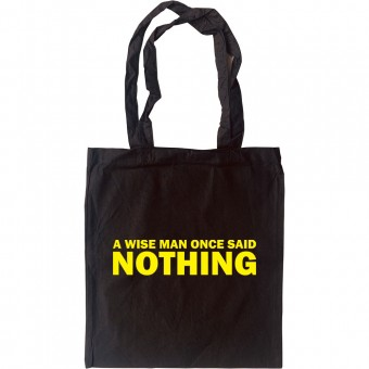 A Wise Man Once Said... Nothing Tote Bag