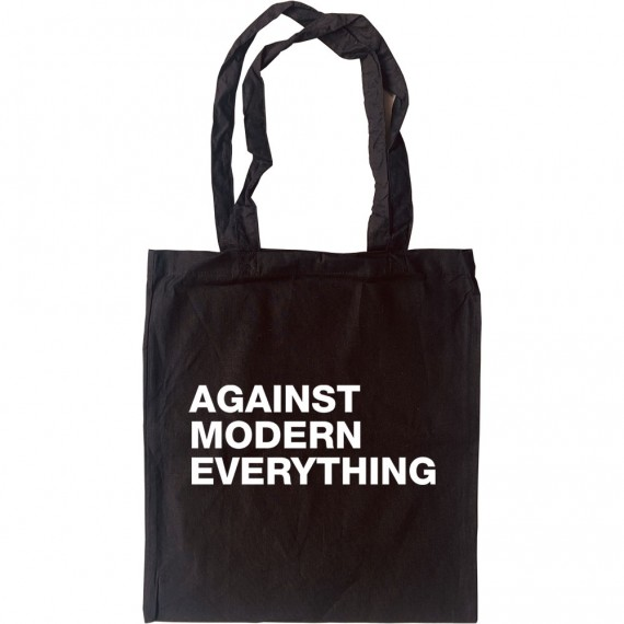 Against Modern Everything Tote Bag