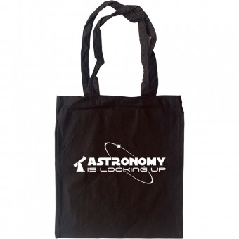 Astronomy Is Looking Up Tote Bag