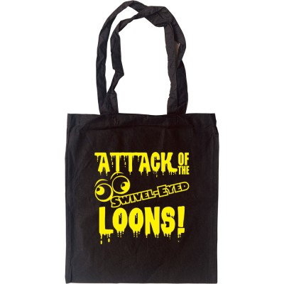 Attack Of The Swivel-Eyed Loons Tote Bag