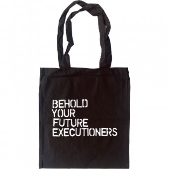 Behold Your Future Executioners Tote Bag