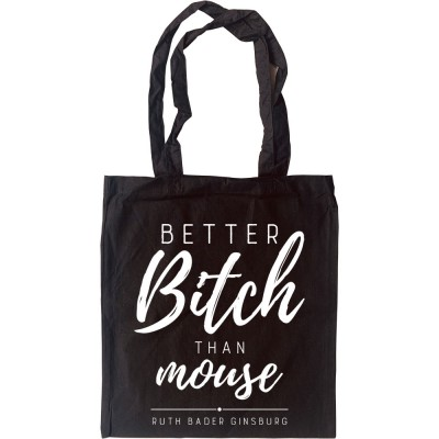 Better Bitch Than Mouse Tote Bag