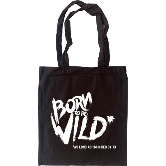 Born To Be Wild (As Long As I'm In Bed By 10) Tote Bag