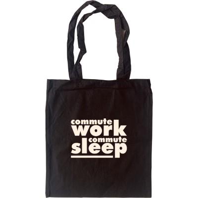 Commute, Work, Commute, Sleep Tote Bag