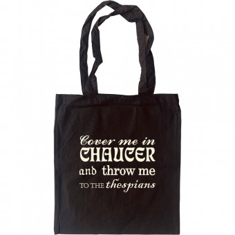 Cover Me in Chaucer and Throw Me to the Thespians Tote Bag