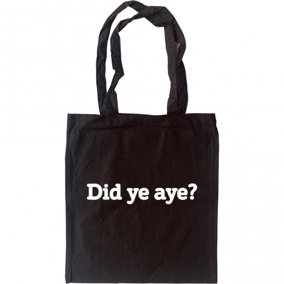 Did Ye Aye? Tote Bag
