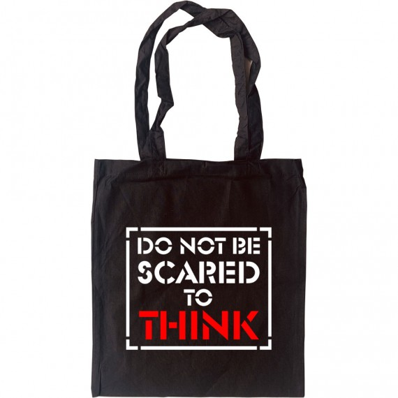 Do Not Be Scared To Think Tote Bag