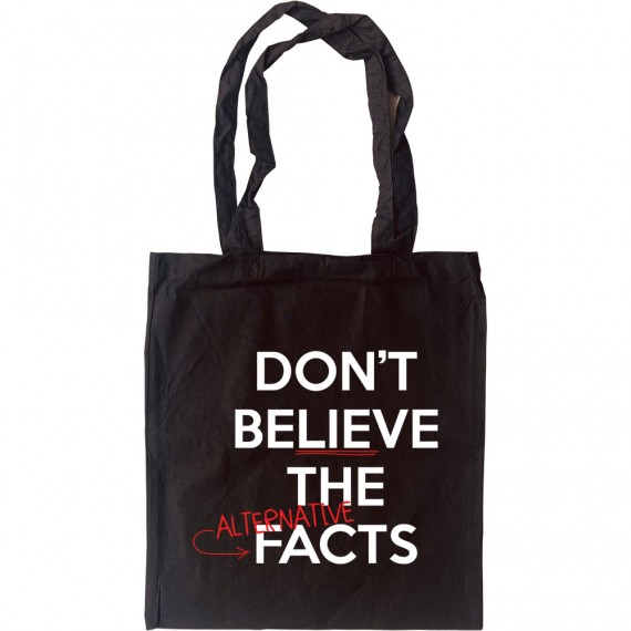 Don't Believe the Alternative Facts Tote Bag