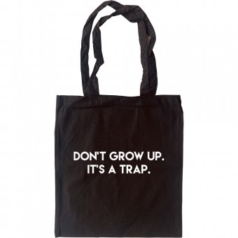 Don't Grow Up: It's A Trap Tote Bag