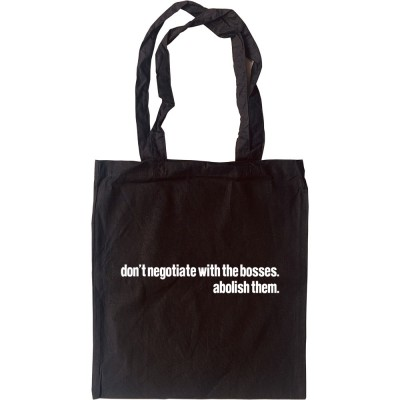 Don't Negotiate With The Bosses, Abolish Them Tote Bag