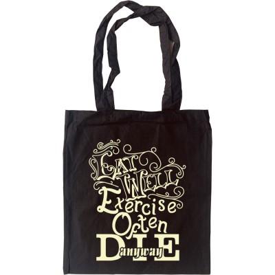 Eat Well, Exercise Often, Die Anyway Tote Bag