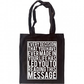 Every Decision That You Have Ever Made... Tote Bag
