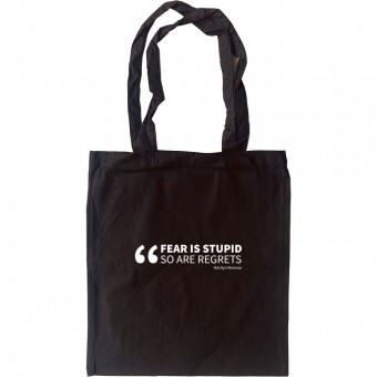 Fear Is Stupid. So Are Regrets Tote Bag