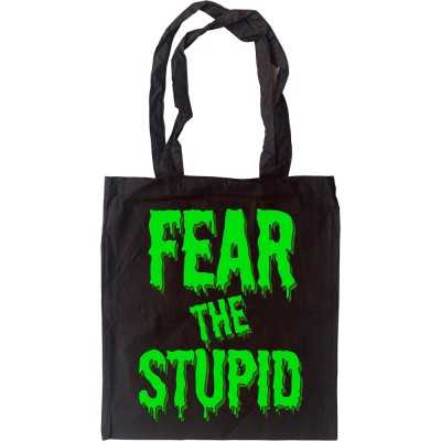 Fear The Stupid Tote Bag
