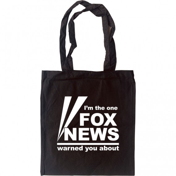 I'm The One Fox News Warned You About Tote Bag