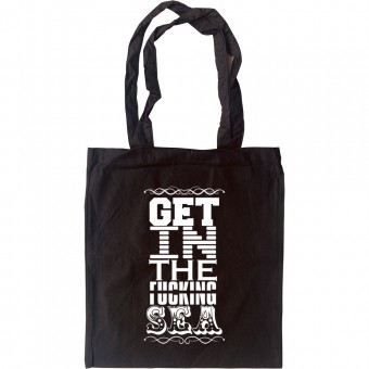 Get In The F---ing Sea Tote Bag