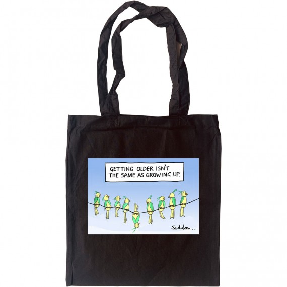 Getting Older Isn't The Same As Growing Up Tote Bag
