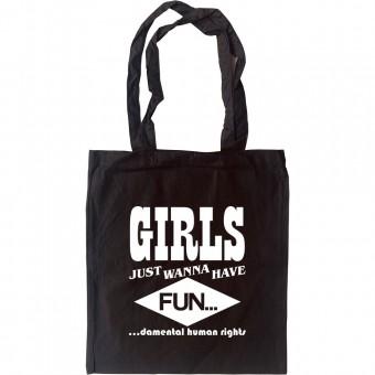 Girls Just Wanna Have Fun(damental Human Rights) Tote Bag