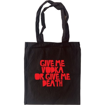 Give Me Vodka or Give Me Death Tote Bag